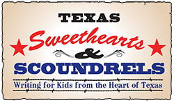 Texas Sweethearts & Scoundrels - Writing for Kids from the Heart of Texas